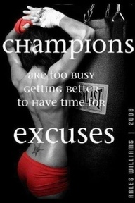 Champions Are Too Busy Getting Better To Have Time For Excuses. ~ Boxing Quotes