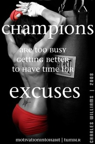 Champions Are Too Busy Getting Better To Have Time For Excuses