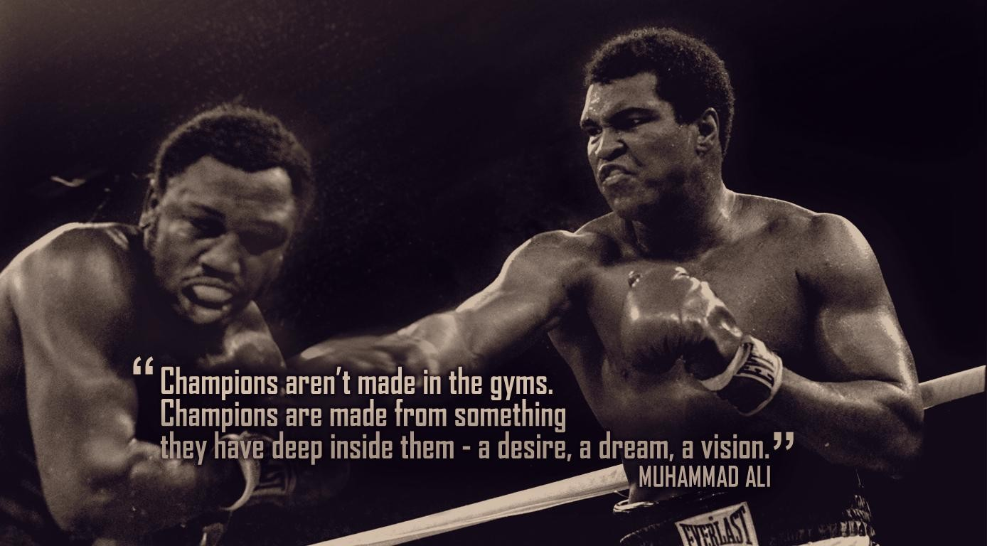 """ Champions Aren't Made In The Gyms.  Champions Are Made From Something They Have Deep Inside Them- A Desire, A Dream, A Vision "" - Muhammad Ali ~ Boxing Quotes"