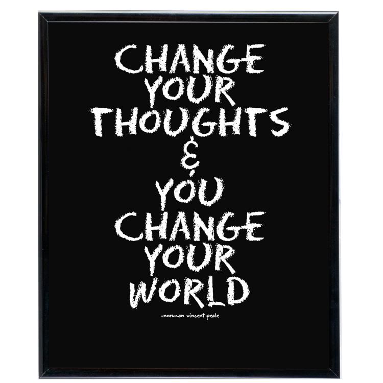 Change Your Thoughts & You Change Your World.