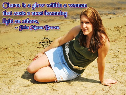 Charm Is A Glow Within A Woman That Casts A Most Becoming Light On Others. - John Mason Brown