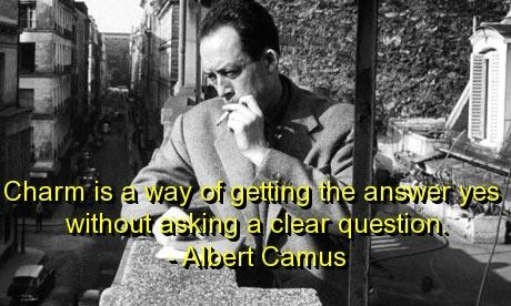 Charm Is A Way Of Getting The Answer Yes Without Asking A Clear Question. -  Albert Camus