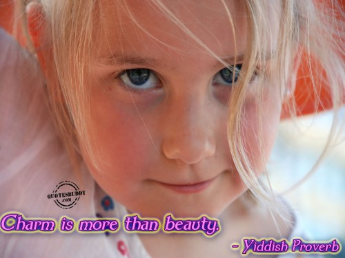 Charm Is More Than Beauty. - Yiddish Proverb