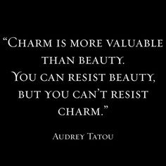 """"""" Charm Is More Valuable Than Beauty. You Can Resist Beauty. But You Can't Resist Charm """" - Audrey Tatou"""