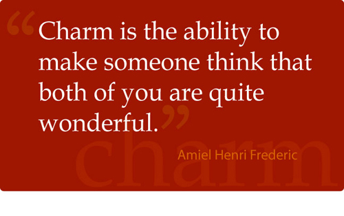 Charm Is The Ability To Make Someone Think That Both Of You Are Quite Wonderful. - Amiel Henri Frederic