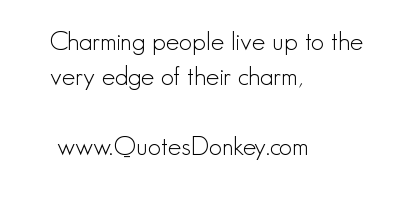 Charming People Live Up To The Very Edge Of Their Charm.