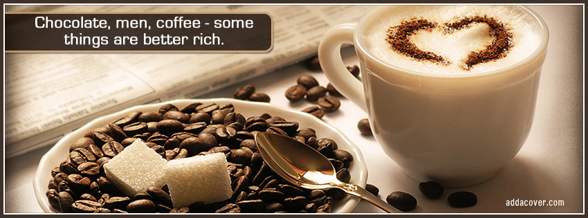 """"""" Chocolate. Men. Coffee- Some Things Are Better Rich """""""