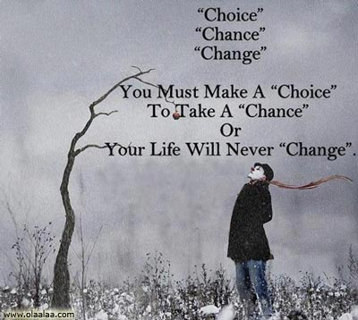 "' Choice ' ' Chance ' ' Change ' You Must Make A ""Choice "" To Take A ""Chance"" Or Your Life Will Never "" Change """