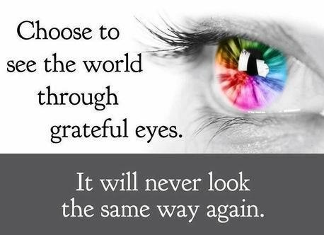 Choose To See The World Through Grateful Eyes. It Will Never Look The Same Way Again