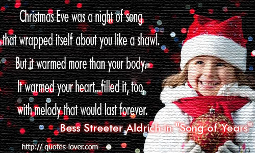 Christmas Eve Was A Night Of Song That Wrapped Itself About You Like A Shawl. But It Warmed More Than Your Body…. - Bess Streeter