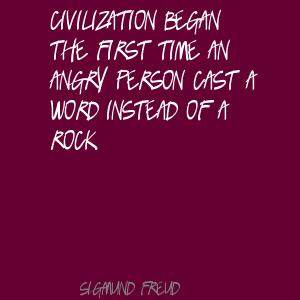Civilization Began The First Time An Angry Person Cast A Word Instead Of Rock. - Sigmund Freud