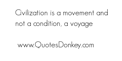 Civilization Is A Movement And Not A Condition, A Voyage
