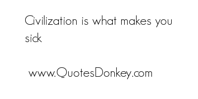 Civilization Is What Makes You.