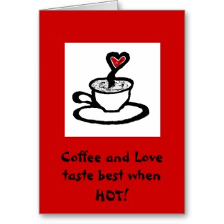 """ Coffee And Love Taste Best When Hot """