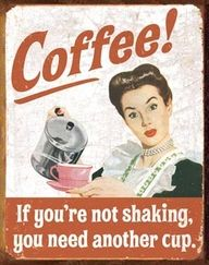 Coffee, If You're Not Shaking, You Need Another Cup.
