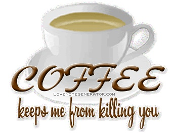 Coffee Keeps Me From Killing You.