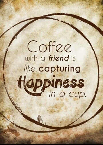 Coffee With A Friend Is Like Capturing Happiness In A Cup.