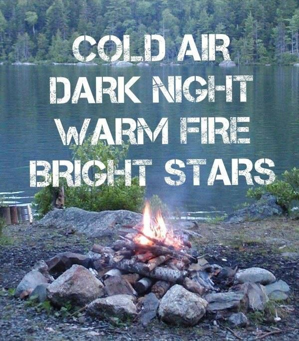 Cold Air Dark Night Warm Fire Bright Stars. ~ Camping Quote