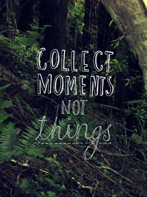 Collect Moments Not Things. ~ Camping Quote