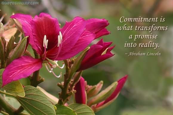 Commitment Is What Transforms A Promise Into Reality. - Abraham Lincoln