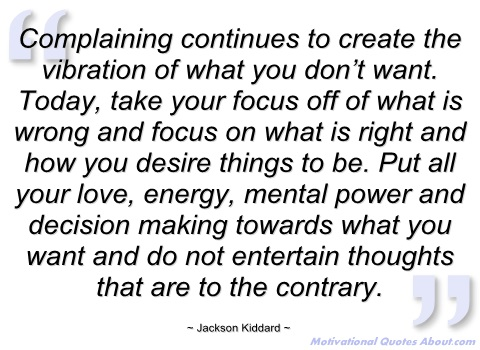 Complaining Continues To Create The Vibration Of What You Don't Want… - Jackson Kiddard