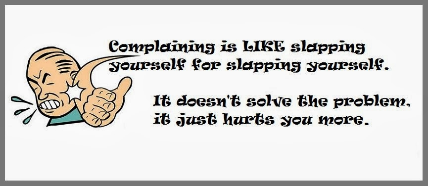 Complaining Is Like Slapping Yourself For Slapping Yourself.