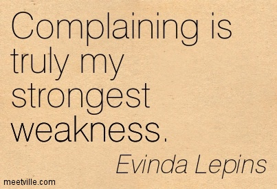 Complaining Is Truly My Strongest Weakness. - Evinda Lepins
