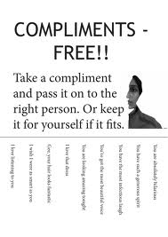 Compliments - Free!! Take a Compliment And Pass It On To The Right Person. Or Keep It For Yourself If It Fits