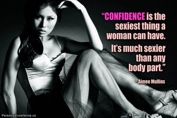 """ Confidence Is The Sexiest Thing A Woman Can Have. It's Much Sexier Than Any Body Part. "" - Aimee Mullins"