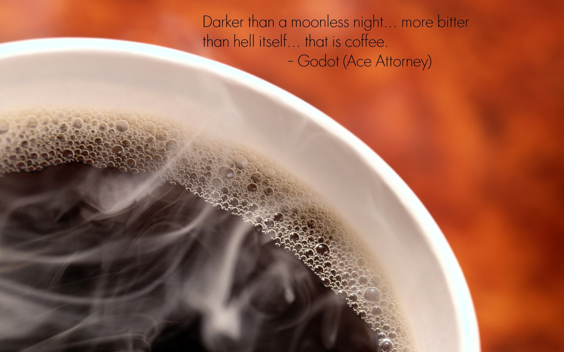 Darker Than A Moonless Night, More Better Than Hell Itself, That Is Coffee. - Godot