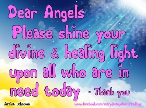 Dear Angels Please Shine Your Divine n Healing Light Upon All Who Are In Need Today.