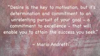 """ Desire Is The Key To Motivation, But It's Determination And Commitment To An Unrelenting Pursuit Of Your Goal- A Commitment To Excellence….. - Mario Andreth"