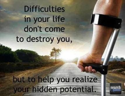 Difficulties In Your Life Don't Come To Destroy You, But To Help You Realize Your Hidden Potential. ~ Adversity Quotes