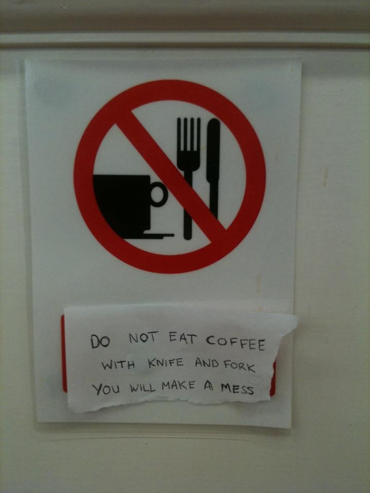 Do Not Eat Coffee With Knife And Fork You Will Make A Mess.