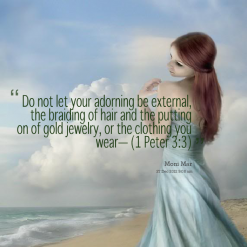 """ Do Not Let Your Adorning Be External, The Braiding Of Hair And The Putting On Of Gold Jewelery, Or The Clothing You Wear"