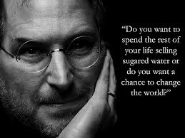 """ Do You Want To Spend The Rest Of  Your Life Selling Sugared Water Or Do You Want A Chance To Change The World """