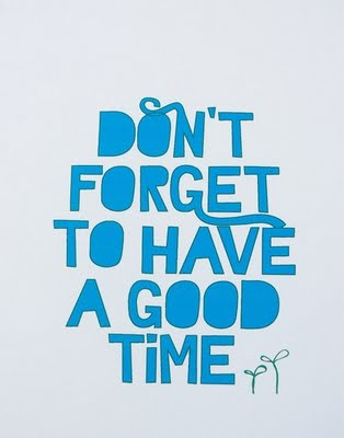 Don't Forget To Have A Good Time