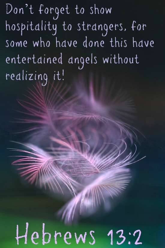 Don't Forget To Show Hospitality To Strangers, For Some Who Have Done This Have Entertained Angels Without Realizing It.