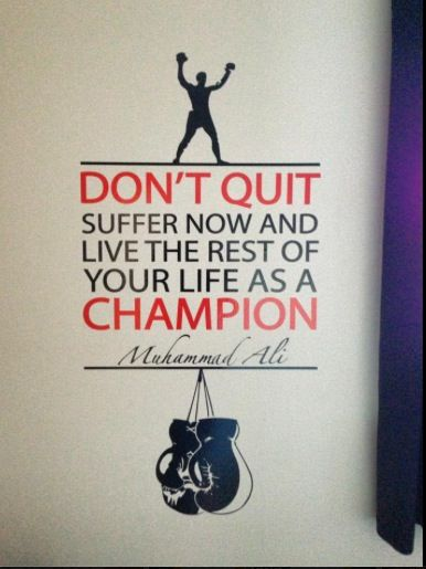 Don't Quit Suffer Now And Live The Rest Of Your Life As A Champion. - Muhammad Ali ~ Boxing Quotes
