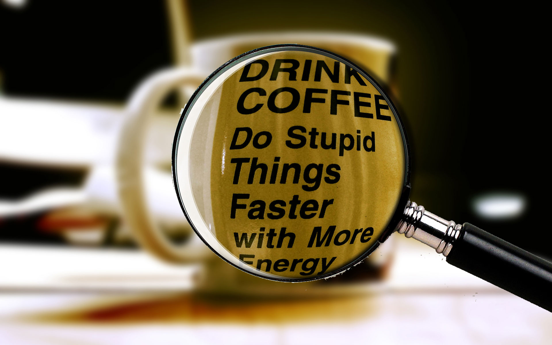 Drink Coffee Do Stupid Things Faster With More Energy.