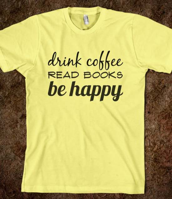 Drink Coffee Read Books Be Happy.