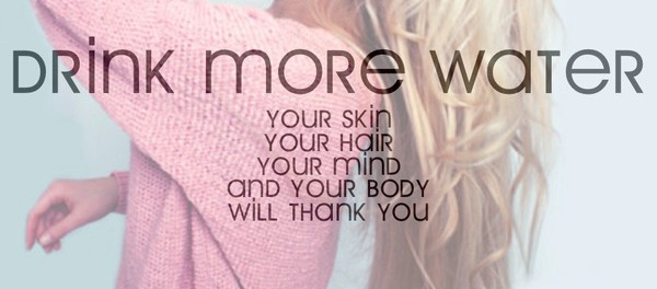 Drink More Water, Your Skin Your Hair Your Mind And Your Body Will Thank You
