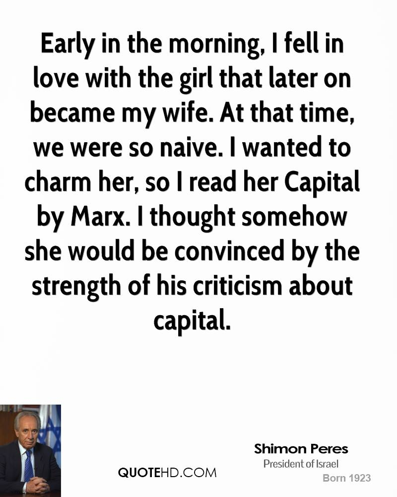 Early In The Morning. I Fell In Love With The Girl That Later On Became My Wife. At That Time, We Were So Naive. I Wanted To Charm Her…. - Shimon Peres
