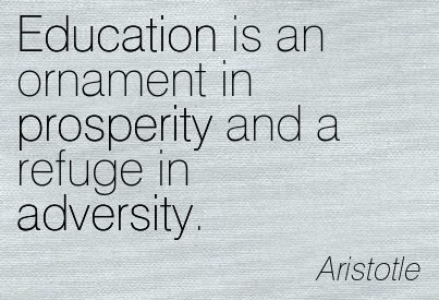 Education Is An Ornament In Prosperity And A Refuge In Adversity - Aristotle