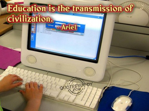 Education Is The Transmission Of Civilization. - Ariel
