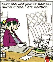 Ever Feel Like You've Had Too Much Coffee, Me Neither