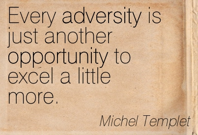 Every Adversity Is Just Another Opportunity To Excel A Little More. - Michel Templet
