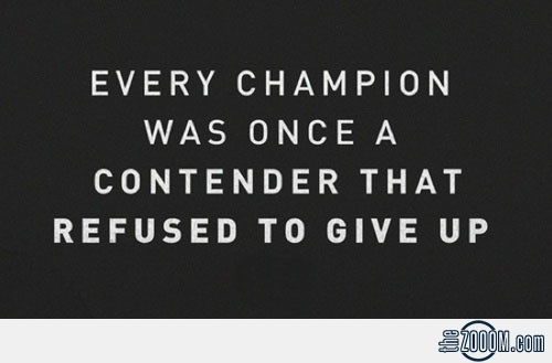 Every Champion Was Once A Contender That Refused To Give Up. ~ Boxing Quotes