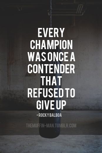 Every Champion Was Once A Contender That Refused To Give Up. - Rocky Balboa ~ Boxing Quotes