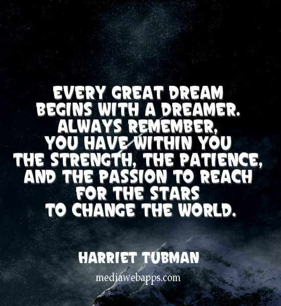""" Every Great Dream Begins With A Dreamer. Always Remember You Have Within You The Strength…. - Harriet Tubman ~ Change Quotes"